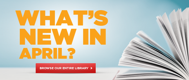 What's New In April? Browse Our Entire Library.