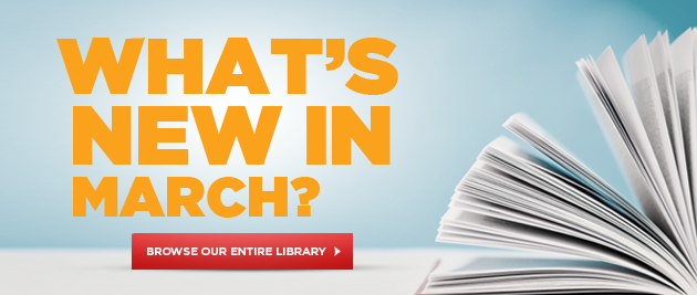 What's New In March? Browse Our Entire Library.