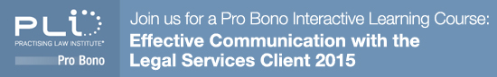 Join us for a Pro Bono Interactive Learning Course - Effective Communication with the Legal Services Client 2015.