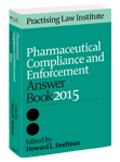 Pharmaceutical Compliance and Enforcement  Answer Book 2015