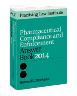 Pharmaceutical Compliance and Enforcement Answer Book 2014